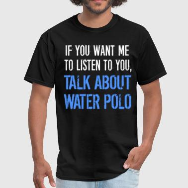 Funny-polo-shirts Funny Talk About Water Polo - Men's T-Shirt