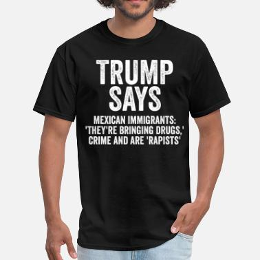Funny Mexican Saying Quote Trump Says Mexican Immigrants Anti President Funny - Men's T-Shirt