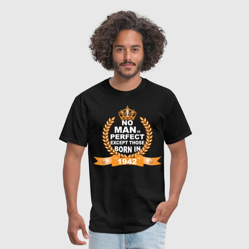 No Man is Perfect Except Those Born in 1942 - Men's T-Shirt