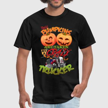 Quotes Trucker These Pumpkins Are Taken By A Crazy Trucker - Men's T-Shirt