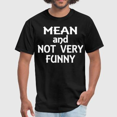 Mean and not very funny - Men's T-Shirt