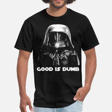 Evil Will Always Triumph Because Good Is Dumb Good is Dumb - Men's T-Shirt