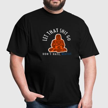 Dont Hate Meditate  - Men's T-Shirt