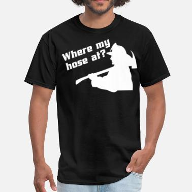 Where My Hose At Where my hose at.. - Men's T-Shirt