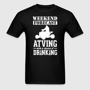 ATVing Weekend Forecast & Drinking T-Shirt - Men's T-Shirt