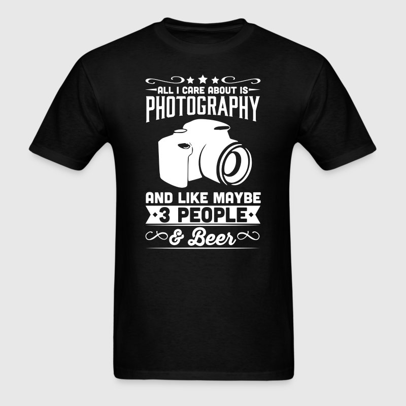 All I Care About is Photography T-Shirt - Men's T-Shirt