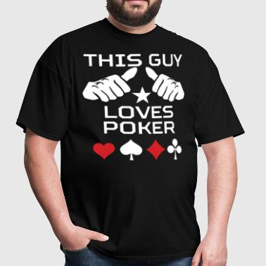 This Guy Loves Poker Funny Gambling - Men's T-Shirt