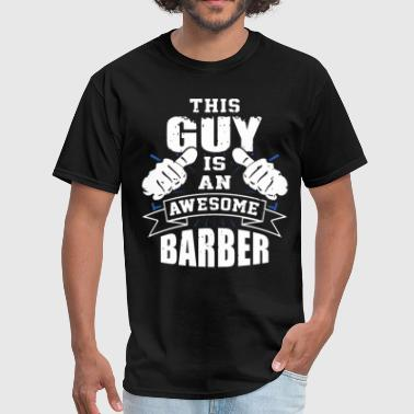This Guy Is An Awesome Barber Funny - Men's T-Shirt