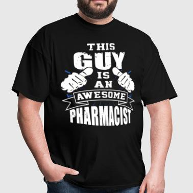 This Guy Is An Awesome Pharmacist Funny - Men's T-Shirt