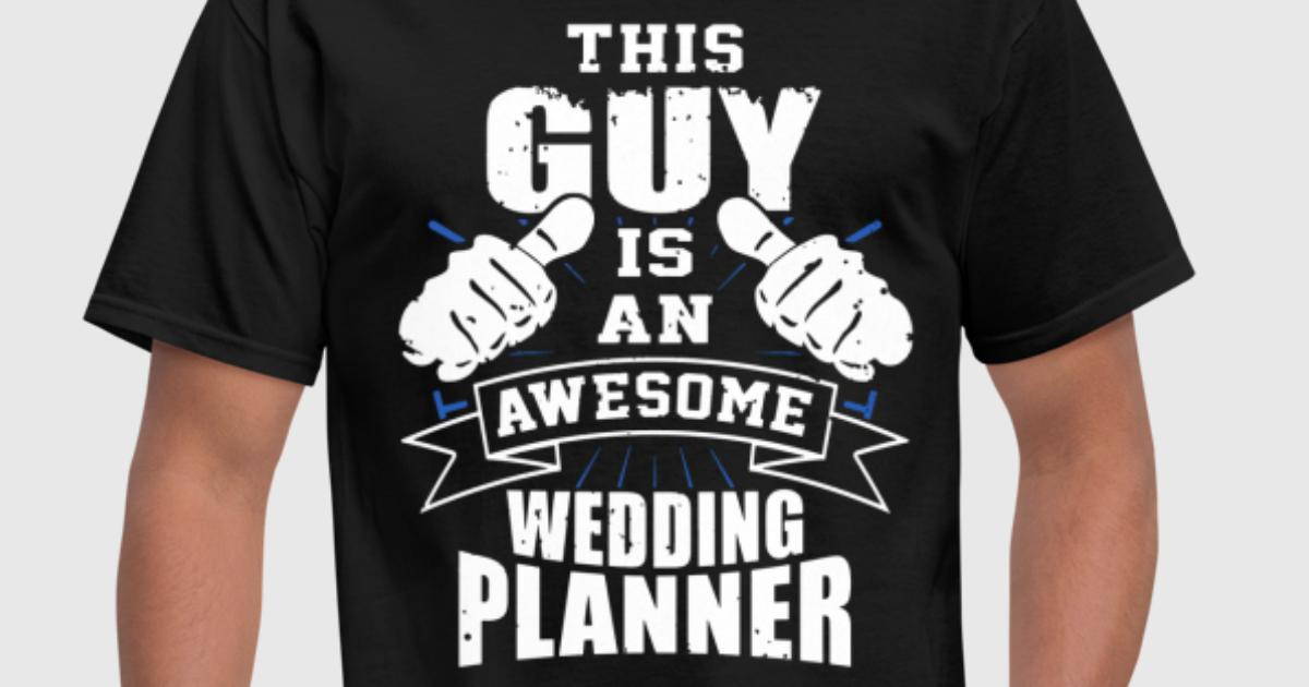 This Guy Is An Awesome Wedding Planner Funny by kwg2200 Spreadshirt