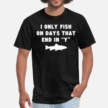 Ending In Y Fish On Days That End In Y Funny Fishing - Men's T-Shirt