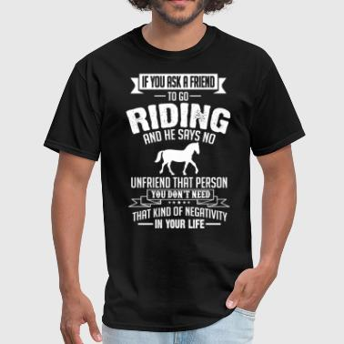 Riding Sayings Riding (Horse) If You Ask A Friend And He Says No  - Men's T-Shirt
