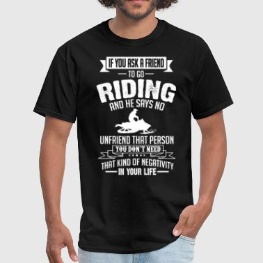 Riding Sayings Riding (Snowmobile) If You Ask A Friend And He Say - Men's T-Shirt