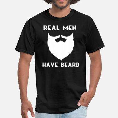 Real Have Beards Real Men Have Beard - Men's T-Shirt