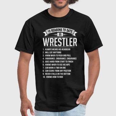 10 Reasons To Date a Wrestler - Men's T-Shirt