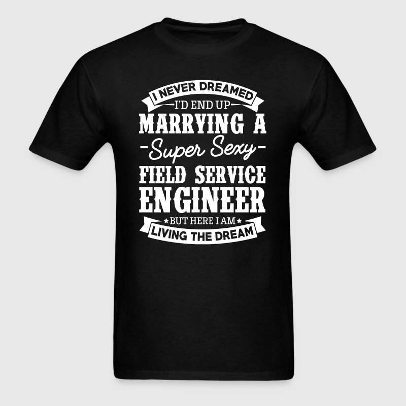 Field Service Engineer's Wife Never Dreamed - Men's T-Shirt