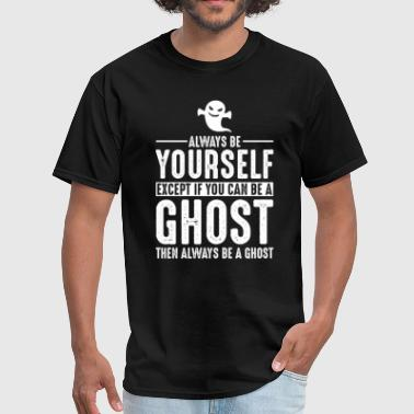 Ghost Always be Yourself Halloween 2017 - Men's T-Shirt
