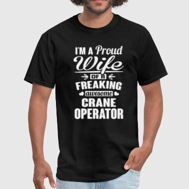 Crane Operator Wife I'm A Proud Wife Of Freaking Awesome  Crane Operat - Men's T-Shirt