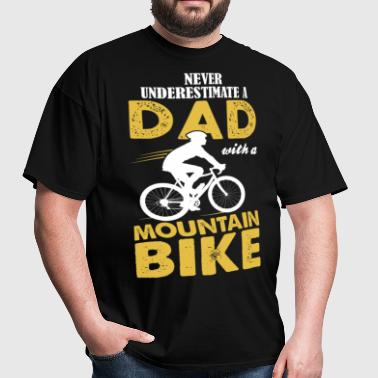 Never Underestimate A Dad With A Mountain Bike - Men's T-Shirt