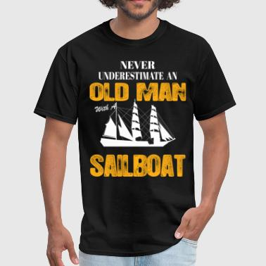 Sailboat Never Underestimate An Old Man With A Sailboat - Men's T-Shirt