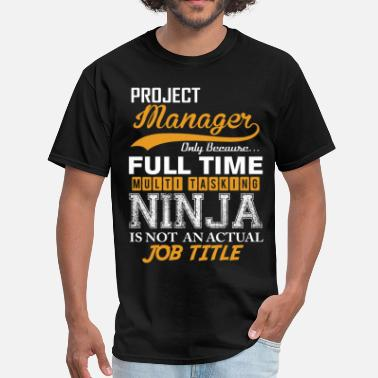 Being A Project Manager Project  Manager  Ninja Job Title - Men's T-Shirt