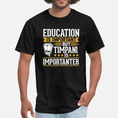 Timpani Timpani Is Importanter Funny T-Shirt - Men's T-Shirt