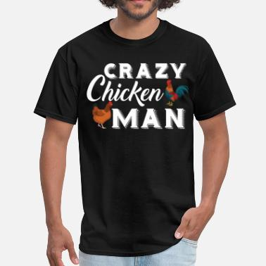 Crazy Chicken Man Crazy Chicken - Men's T-Shirt