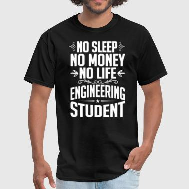 Engineering Student No Sleep Life Money T-shirt - Men's T-Shirt