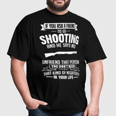 Shooting (Shotgun) If You Ask A Friend And He Says - Men's T-Shirt