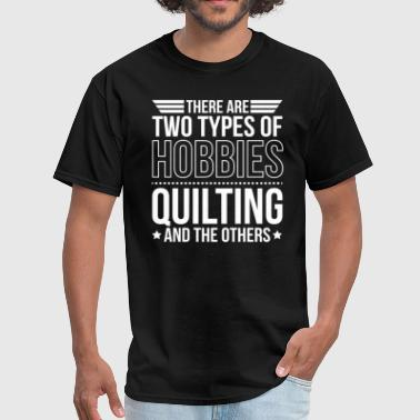 Quilting There Are 2 Types Of Hobbies - Men's T-Shirt