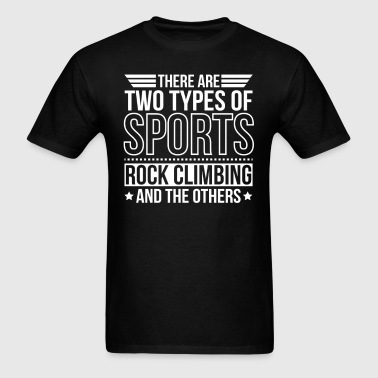 Rock Climbing There Are 2 Types Of Sports - Men's T-Shirt