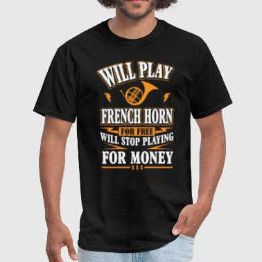 Will Play French Horn For Free - Men's T-Shirt