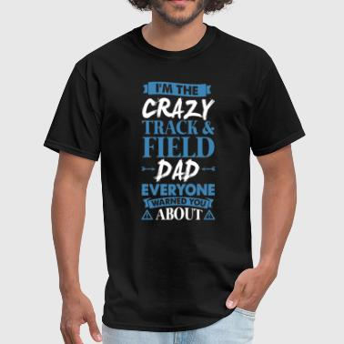 Track And Field Dad Crazy Track & Field Dad Everyone Warned - Men's T-Shirt