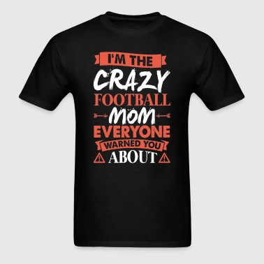 Crazy Football Mom Everyone Warned - Men's T-Shirt