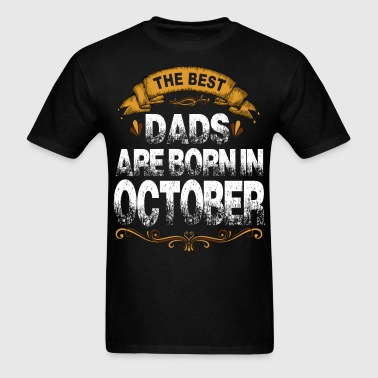 The Best Dads Are Born In October - Men's T-Shirt