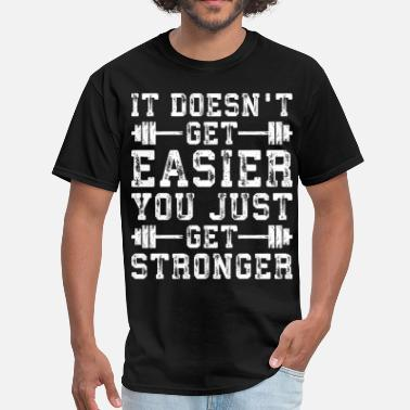 You Just Get Stronger It Doesn't Get Easier, You Just Get Stronger - Men's T-Shirt