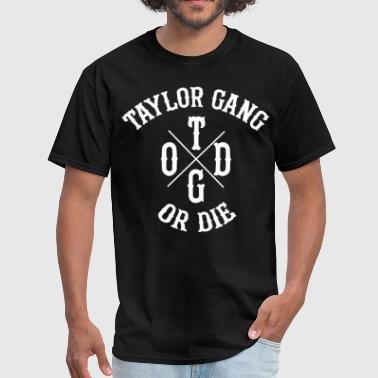Gang Taylor Gang Or Die - Men's T-Shirt