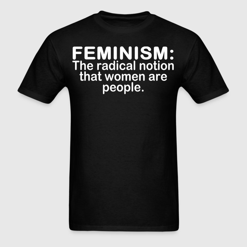 Feminism the radical notion that women are people - Men's T-Shirt