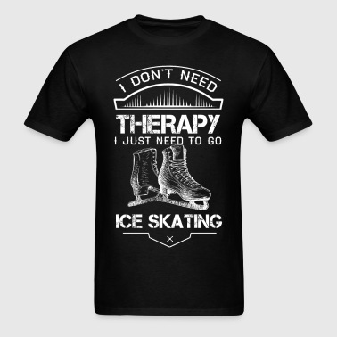 I Don't Need Therapy Just to Go Ice Skating - Men's T-Shirt