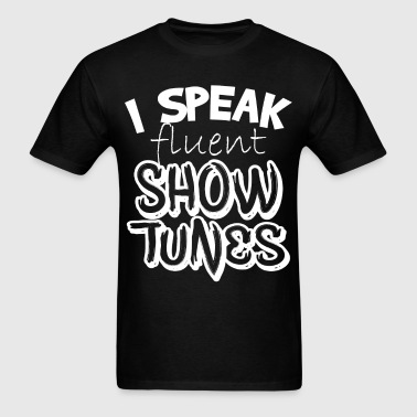 I Speak Fluent Show Tunes - Men's T-Shirt