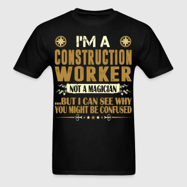 Construction Worker Not A Magician Profession Tees - Men's T-Shirt