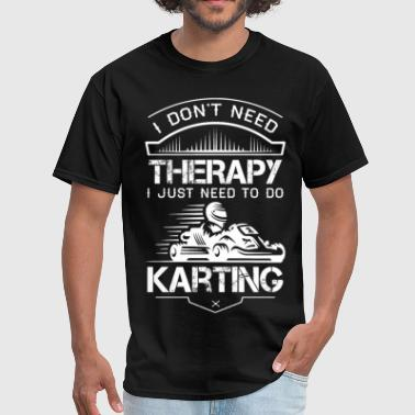 I Don't Need Therapy Just to Do Karting - Men's T-Shirt