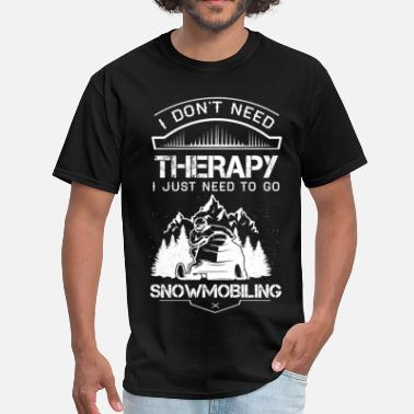 Funny Snowmobile I Don't Need Therapy Just to Go Snowmobiling - Men's T-Shirt