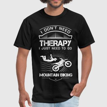 I Don't Need Therapy Just to Go Mountain Biking - Men's T-Shirt