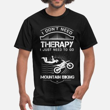 Super Bike I Don't Need Therapy Just to Go Mountain Biking - Men's T-Shirt