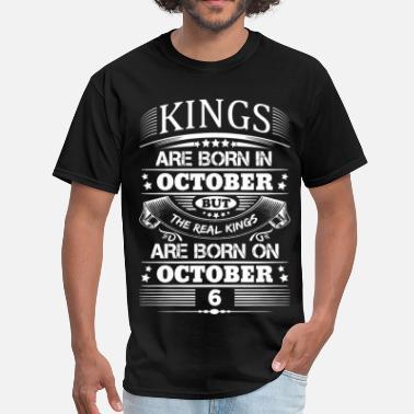 October 6 Real Kings Are Born On October 6 - Men's T-Shirt