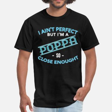 I Love My Poppa I AIN'T PERFECT BUT I'M A POPPA - Men's T-Shirt