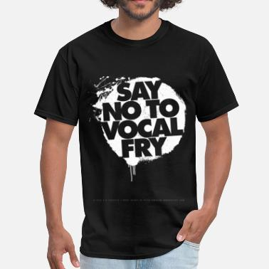 Vocal Fry Say No To Vocal Fry - Men's T-Shirt