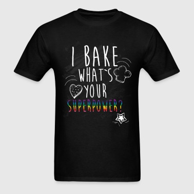 I bake what is your superpower? - Men's T-Shirt
