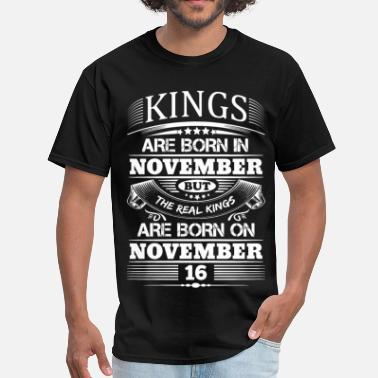 November 16 Real Kings Are Born On November 16 - Men's T-Shirt